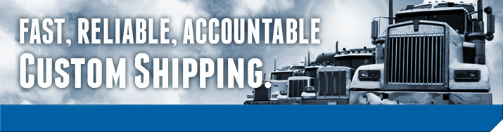 Fast, Reliable, Accountable. Custom Shipping.